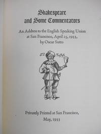 Shakespeare and Some Commentators; An Address to the English Speaking Union at San Francisco, April 25, 1933, by Oscar Sutro by  Oscar Sutro - Hardcover - Limited Edition - 1933 - from Swan's Fine Books (SKU: 16112814)