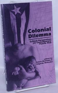 image of Colonial dilemma; critical perspectives on contemporary Puerto Rico