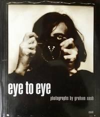 EYE to EYE : photographs by Graham Nash (Hardcover 1st. - Signed by Graham Nash)