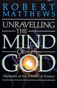 UNRAVELLING THE MIND OF GOD mysteries at the frontier of science