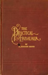 The Practical Embalmer:  A Common-Sense Treatise on the Art and Science of  Embalming, Sanitation and Disenfection