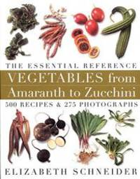 Vegetables from Amaranth to Zucchini: The Essential Reference: 500 Recipes, 275 Photographs by Elizabeth Schneider - Hardcover - 2001-09-07 - from Books Express (SKU: 0688152600n)