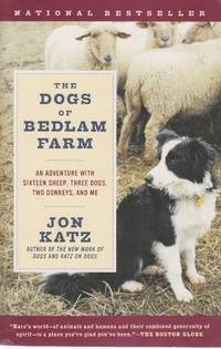 image of The Dogs of Bedlam Farm An Adventure with Sixteen Sheep, Three Dogs, Two  Donkeys, and Me