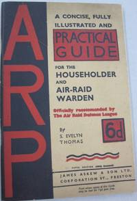 Practical Guide to A.R.P. by S. Evelyn Thomas - Fifth Edition - 300th Thousand - 1939 - from Midway Used and Rare Books and Biblio.com