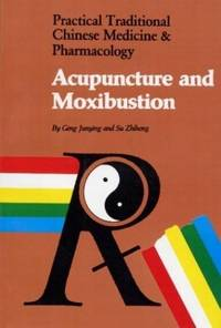 ACUPUNCTURE AND MOXIBUSTION: Practical Traditional Chinese Medicine and  Pharmacology