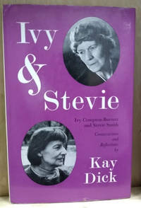Ivy & Stevie:  Ivy Compton-Burnett and Stevie Smith, Conversations and  Reflections