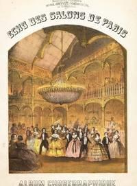 Echo des Salons de Paris.  Album Choreographique Danses Nouvelles.  Premiere Serie.  No. 1.  Respectfully Dedicated to Miss Bettie Harrison, of Philadelphia.