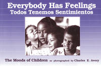 Everybody Has Feelings / Todos Tenemos Sentimientos: The Moods of Children English and Spanish Edition