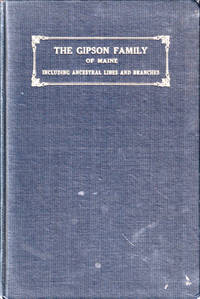 The Gipson Family of Maine: Including Ancestral Lines and Branches to the Children of Corwin E. Gipson