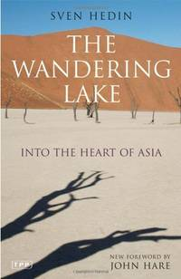 The Wandering Lake: Into the Heart of Asia (Tauris Parke Paperbacks) by Sven Hedin