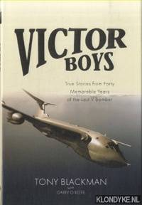 Victor Boys. True Stories from forty Memorable Years of the Last V Bomber by  Tony Blackman - Hardcover - 2017 - from Klondyke and Biblio.co.uk