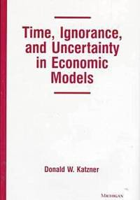 Time, Ignorance, and Uncertainty in Economic Models by Donald W. Katzner - Hardcover - 1998 - from ThriftBooks (SKU: G0472109383I3N00)