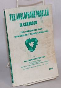 image of The Anglophone problem in Cameroon; the prospects for non-violent transformation, proposals for peaceful transformation of the Anglophone problem in Cameroon