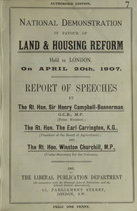 National demonstration in favour of land & housing reform held in London, on April 20th, 1907. Report of speeches by ... Sir Henry Campbell-Bannerman ... Earl Carrington ... Winston Churchill