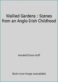 Wallied Gardens : Scenes from an Anglo-Irish Childhood