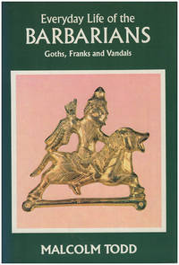 Everyday Life of the Barbarians: Goths, Franks, & Vandals