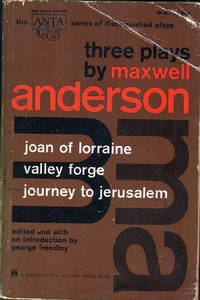 Three Plays By Maxwell Anderson: Joan of Lorrraine, Valley Forge, Journey to Jerusalem