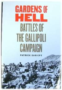 Gardens of Hell: Battles of the Gallipoli Campaign