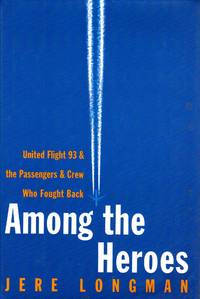 Among the Heroes United Flight 93 and the Passengers and Crew Who Fought Back