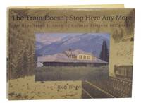 The Train Doesn't Stop Here Any More: An Illustrated History of Railway Stations in Canada