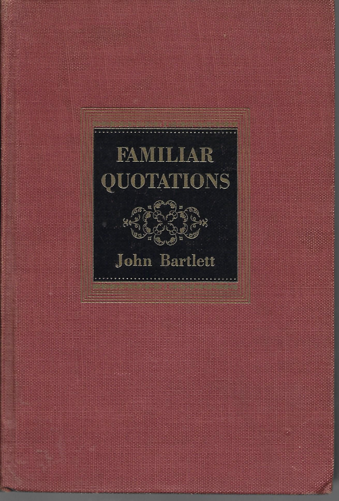 bartletts familiar quotations a collection of passages phrases and proverbs traced to their sources in ancient and modern literature