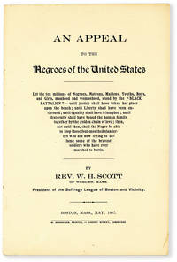 An Appeal to the Negroes of the United States. Let the ten millions of Negroes, Matrons, Maidens, Youths, Boys, and Girls, manhood and womanhood, stand by the