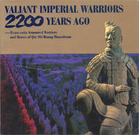 Valiant Imperial Warriors 2,200 Years Ago: Terra-cotta Armoured Warriors and Horses of Qin Shi...