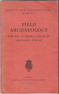 Field Archaeology: Some Notes for the Beginner Issued by the Ordnance Survey