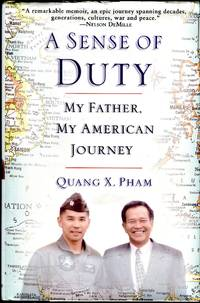 A Sense of Duty: My Father, My American Journey by  Quang X. (AUTOGRAPHED) Pham - Signed First Edition - 2005 - from Barbarossa Books Ltd. (SKU: 67821)