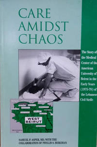image of Care Amidst Chaos:  The Story of the Medical Center of the American  University of Beirut in the Early Years (1975-78) of the Lebanese Civil  Strife