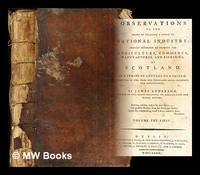 image of Observations on the means of exciting a spirit of national industry : chiefly intended to promote the agriculture, commerce, manufactures, and fisheries, of Scotland. ... By James Anderson: volume the first