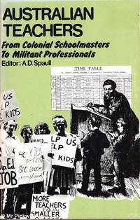 Australian Teachers: From Colonial Schoolmasters to Militant Professionals