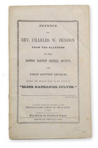 Defence of Rev. Charles W. Denison from the Slanders of the Boston Baptist Bethel Society, and First Baptist Church: Showing the Interest Taken in the Affair by Elder Nathaniel Culver.