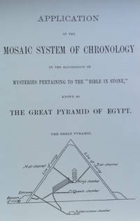 Application of the Mosaic System of Chronology in the Elucidation of  Mysteries Pertaining to the Bible in Stone, Known As the Great Pyramid of  Egypt