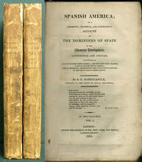 Spanish America; or a Descriptive, Historical, and Geographical Account of the Dominions of Spain in the Western Hemisphere [Two Volumes]