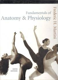 Fundamentals Of Anatomy & Physiology by  Frederic H Martini - Hardcover - 6th Edition  - 2004 - from Berry Books (SKU: 10051)