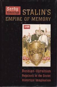 Stalin's Empire of Memory.  Russian-Ukrainian Relations in the Soviet Historical Imagination