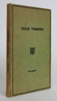 Voice Training in Speech and Song. An Account of the Structure and Use of the Vocal Organs and the Means of Securing Distinct Articulations by  H. H Hulbert - 1932 - from Minotavros Books (SKU: 001840)