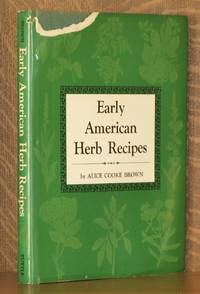 EARLY AMERICAN HERB RECIPES by Alice Cooke Brown - First edition, as stated - 1966 - from Andre Strong Bookseller (SKU: 16948)