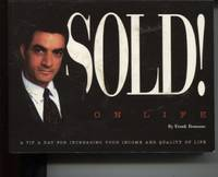 SOLD! ON LIFE : A TIP A DAY FOR INCREASING YOUR INCOME AND QUALITY OF LIFE