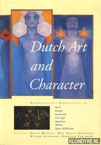 Dutch art and character. Psychoanalytical perspectives on Bosch, Bruegel, Rembrandt, Van Gogh, Mondrian, Willink, Queen Wilhelmina
