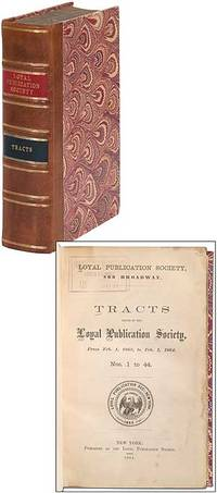 Tracts issued by the Loyal Publication Society, From Feb. 1, 1863, to Feb. 1, 1864. Nos. 1 to 44 by  et al.)  Francis Lieber - First Edition - 1864 - from Between the Covers- Rare Books, Inc. ABAA (SKU: 342977)