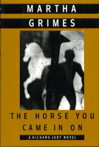 The Horse You Came In On (A Richard Jury Mystery)