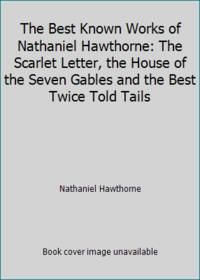 image of The Best Known Works of Nathaniel Hawthorne: The Scarlet Letter, the House of the Seven Gables and the Best Twice Told Tails