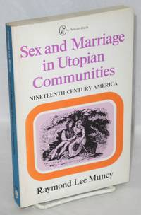 Sex and marriage in utopian communities : 19th century America