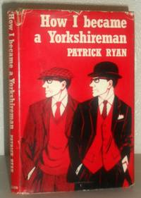 How I Became a Yorkshireman - A Short Guide to Southern Immigrants By a Time-Serving Apprentice Yorkshireman