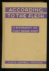 According To The Flesh: A Biography Of Mary Baker Eddy