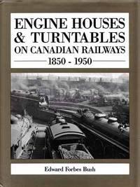 Engine Houses & Turntables on Canadian Railways 1850-1950