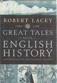 Great Tales From English History: Cheddar Man To The Peasants' Revolt C.7150 BC-AD 1381