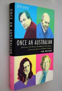 Once an Australian : journeys with Barry Humphries, Clive James, Germaine Greer and Robert Hughes.